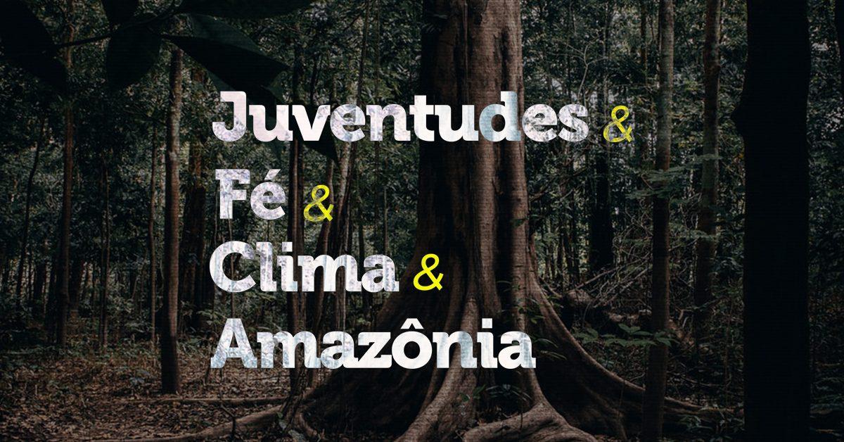 juventudes-fé-clima-amazônia-mudanças-climáticas